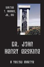 Dr. John Henry Erskine : A Yellow Martyr by Walter T. Hughes Jr (2016,...