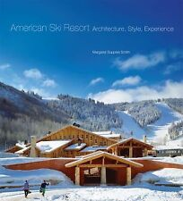 American Ski Resort : Architecture, Style, Experience by Margaret Supplee...