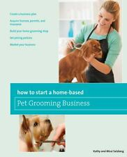How to Start a Home-Based Pet Grooming Business by Melissa Salzberg and Kathy...