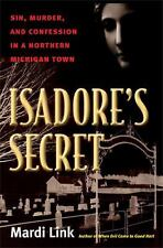 Isadore's Secret : Sin, Murder, and Confession in a Northern Michigan Town by...