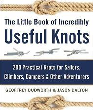 The Little Book of Incredibly Useful Knots : How to Tie 200 Practical Knots...