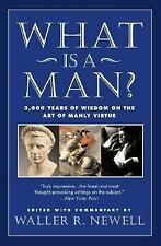 What Is a Man? : 3,000 Years of Wisdom on the Art of Manly Virtue by Waller...