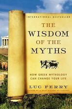 The Wisdom of the Myths: How Greek Mythology Can Change Your Life Learning to L