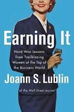 Earning It : Hard-Won Lessons... by Joann S. Lublin (HARDCOVER) - NEW