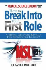 The Medical Science Liaison Career Guide: How to Break Into Your First Role, Dye