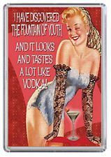 I have discovered the fountain of youth - Voka Fridge Magnet RETRO