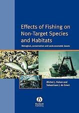 Fishing News Bks.: The Effects of Fishing on Non-Target Species and Habitats...
