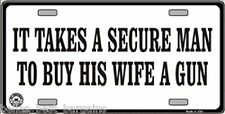 It Takes A Secure Man To Buy His Wife A Gun Novelty License Plate Auto Tag Sign