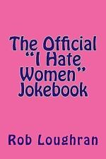 The Official ------ Jokebook: The Official I Hate Women Jokebook by Rob...