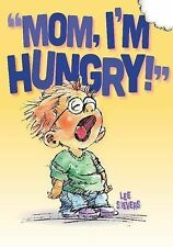 Mom, I'm Hungry! by Lee Sievers (2015, Hardcover)