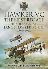 Hawker VC - The First RFC Ace: The Life of Major Lanoe Hawker VC DSO 1890 - 1916