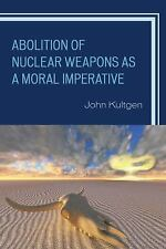 Abolition of Nuclear Weapons as a Moral Imperative by John Kultgen (2015,...