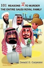 101 Reasons NOT to Murder the Entire Saudi Royal Family by Don Carpenter...