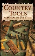 Country Tools and How to Use Them by P Blandford / blacksmithing / woodworking