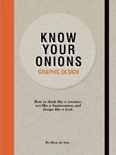 Know Your Onions Graphic Design How to Think Like a Creative, A... 9789063692582