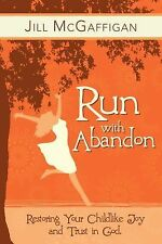 Run with Abandon: Restoring your Childlike Joy and Trust in God, McGaffigan, Jil