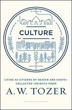 Culture: Living as Citizens of Heaven on Earth--Collected Insights from A.W. Toz