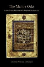 The Mantle Odes : Arabic Praise Poems to the Prophet Muhammad by Suzanne...