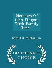 Memoirs of Clan Fingon : With Family Tree... - Scholar's Choice Edition by...