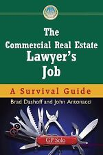 The Commercial Real Estate Lawyer's Job : A Survival Guide by Brad Dashoff...