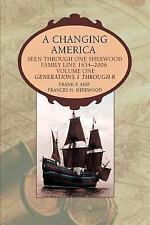 A Changing America: Seen through one Sherwood Family Line 1634-2006 by Sherwood