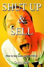 Shut up and Sell : How to Say Less and Sell More by Craig Lawn (2003, Paperback)