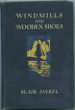 Netherlands History - Windmills and Wooden Shoes, by; Blair Jaekel, 1912, HB Bk