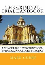 The Criminal Trial Handbook : The Concise Guide to Courtroom Evidence,...
