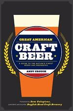Great American Craft Beer : A Guide to the Nation's Finest Beers and...
