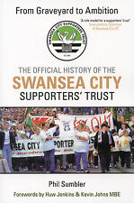 From Graveyard to Ambition Official History of the Swansea City Supporters Trust