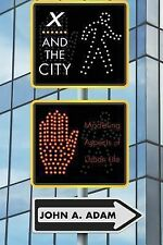 X and the City : Modeling Aspects of Urban Life by John A. Adam (2013,...