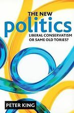The New Politics: Liberal Conservatism or Same Old Tories?, Peter King, New Book