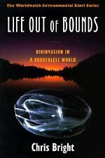 Life Out of Bounds : Bioinvasion in a Borderless World by Chris Bright (1998,...