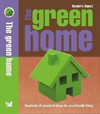 The Green Home: Hundreds of Practical Ideas for Eco-Friendly Living (Readers Dig