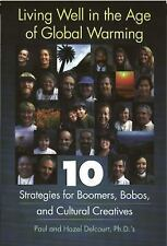 Living Well in the Age of Global Warming : 10 Strategies for Boomers, Bobos, and