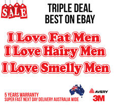 """""""I LOVE HAIRY, SMELLY & FAT MEN  FUNNY CAR STICKER / DECAL RUDE"""
