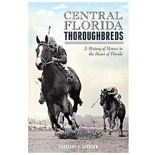 Sports History: Central Florida Thoroughbreds : A History of Horses in the...