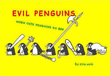 Elia Anie Evil Penguins: When Cute Penguins Go Bad Very Good Book