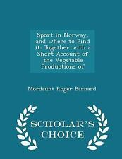 Sport in Norway, and Where to Find It : Together with a Short Account of the...