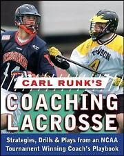 Carl Runk's Coaching Lacrosse: Strategies, Drills, & Plays from an NCAA Tourname