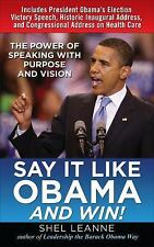 Say It Like Obama and WIN!: The Power of Speaking with Purpose and Vision, , Lea