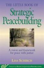 The Little Book of Strategic Peacebuilding : A Vision and Framework for Peace...