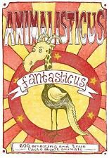 Animalisticus Fantasticus : 600 Amazing and True Facts about Animals by...