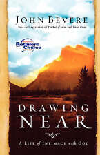 Drawing Near: A Life of Intimacy with God by John Bevere (Paperback, 2006)