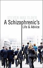 A Schizophrenic's Life and Advice by Steven Max Elder, .