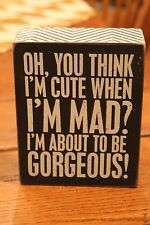 """Primitives by Kathy Wood Box Sign """"Oh... You Thin I'm Cute When I'm Mad....."""""""