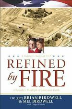 Refined by Fire: A Family's Triumph of Love and Faith Birdwell, Brian, Birdwell
