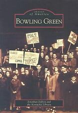 Bowling Green (Images of America) Jeffrey, Jonathan, Kentucky Library Paperback