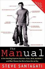 The Manual: A True Bad Boy Explains How Men Think, Date, and Mate--and What Wome