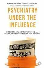 Psychiatry under the Influence : Institutional Corruption, Social Injury, and...